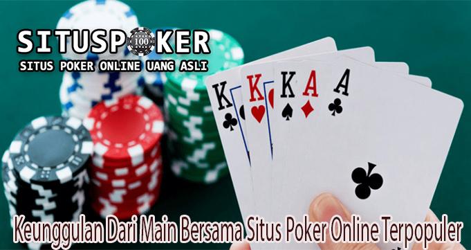 Keunggulan Dari Main Bersama Situs Poker Online Terpopuler